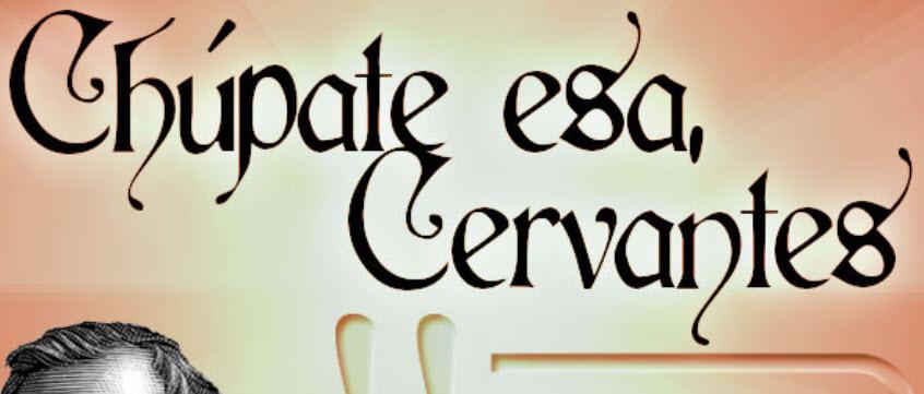 ¡Chúpate esa, Cervantes!